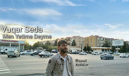 دانلود آهنگ آذربایجانی جدید Vuqar Seda به نام Men Yetime Deyme